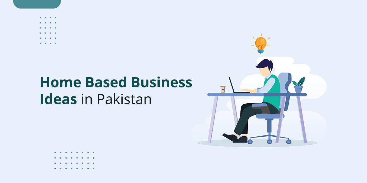 Home Based Business Ideas in Pakistan